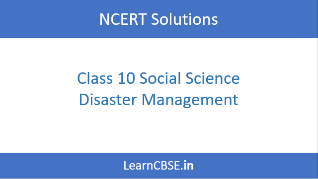NCERT Solutions for Class 10 Social Science Disaster Management