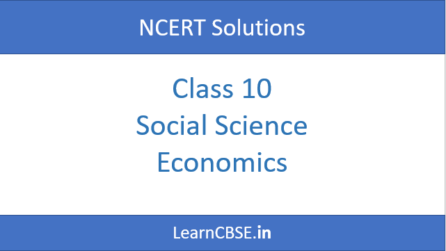 NCERT Solutions for Class 10 Social Science Economics