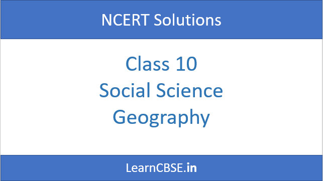 NCERT Solutions for Class 10 Social Science Geography
