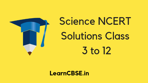 Science NCERT Solutions Class 3 to 12