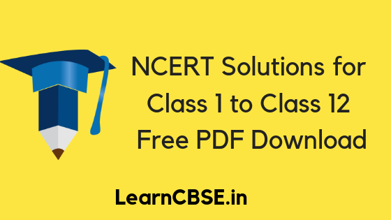 NCERT Solutions for Class 1 to 12, Free CBSE NCERT Solutions